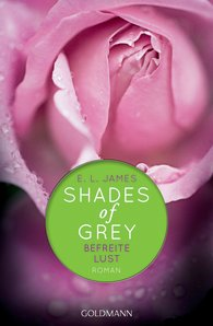 E L James - Shades of Grey. Befreite Lust